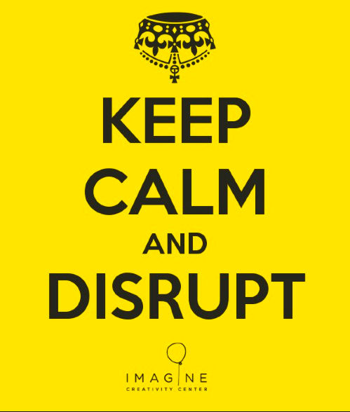 Keep calm and disrupt